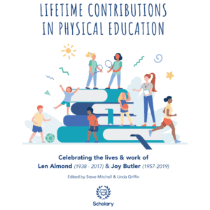 Lifetime Contributions in Physical Education: Celebrating the lives and work of Len Almond (1938-2017) and Joy Butler (1957-2019) Paperback